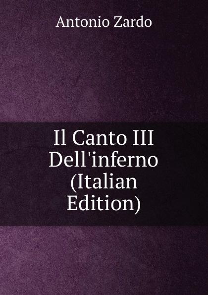 Antonio Zardo Il Canto III Dell.inferno (Italian Edition) ferrucci antonio il traforo del sempione ed i passaggi alpini italian edition