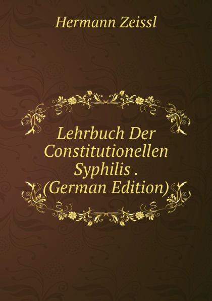 Hermann Zeissl Lehrbuch Der Constitutionellen Syphilis . (German Edition)