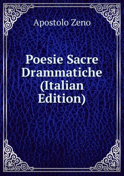 Apostolo Zeno Poesie Sacre Drammatiche (Italian Edition) baldassare odescalchi poesie profane e sacre classic reprint