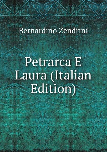 Bernardino Zendrini Petrarca E Laura (Italian Edition)
