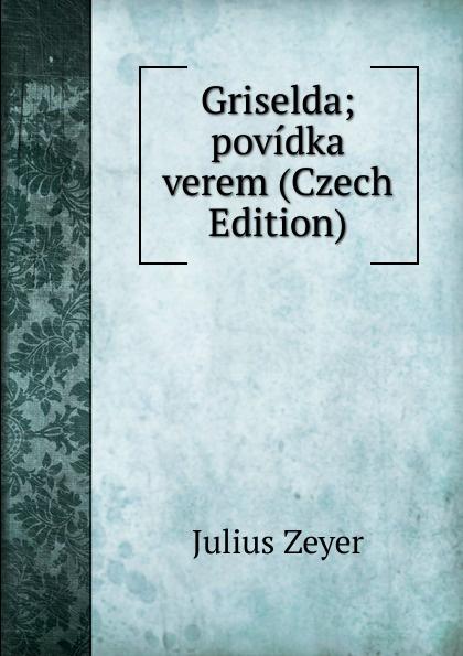 Julius Zeyer Griselda; povidka verem (Czech Edition) samo chalupka spevy sama chalupky czech edition