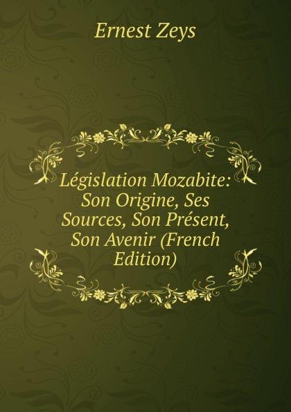Ernest Zeys Legislation Mozabite: Son Origine, Ses Sources, Son Present, Son Avenir (French Edition) dionis origine des graces french edition