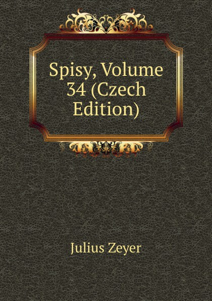 Julius Zeyer Spisy, Volume 34 (Czech Edition) samo chalupka spevy sama chalupky czech edition