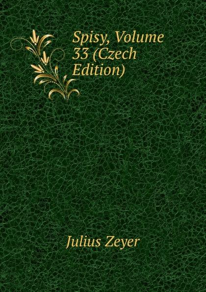Julius Zeyer Spisy, Volume 33 (Czech Edition) samo chalupka spevy sama chalupky czech edition