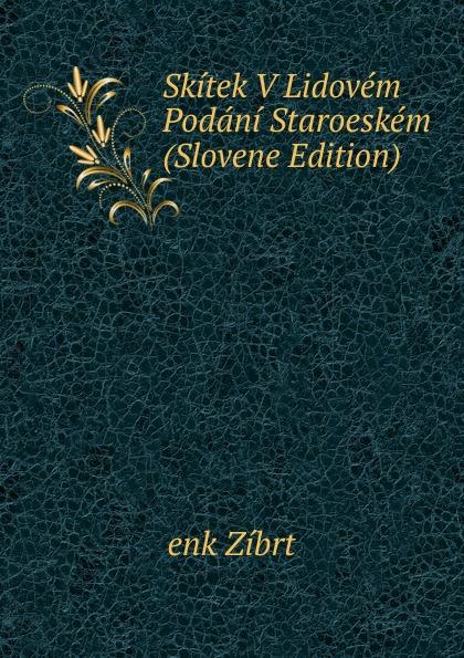 Cenek Zíbrt Skitek V Lidovem Podani Staroeskem (Slovene Edition) cenek zíbrt kulturni historie czech edition