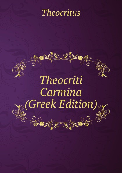 Theocritus Theocriti Carmina (Greek Edition) theocritus theocritus arethusa oder die bukolischen dichter des alterthums vol 1 classic reprint