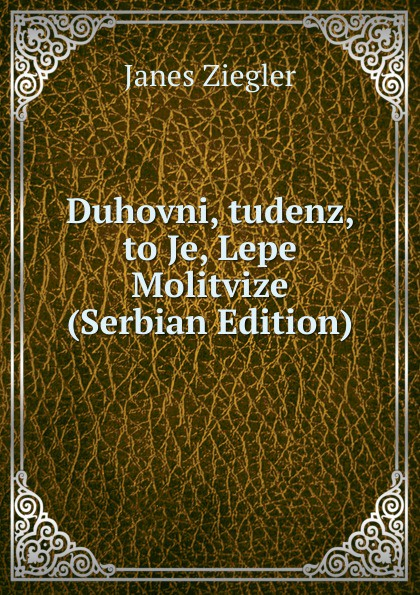 Janes Ziegler Duhovni, tudenz, to Je, Lepe Molitvize (Serbian Edition)