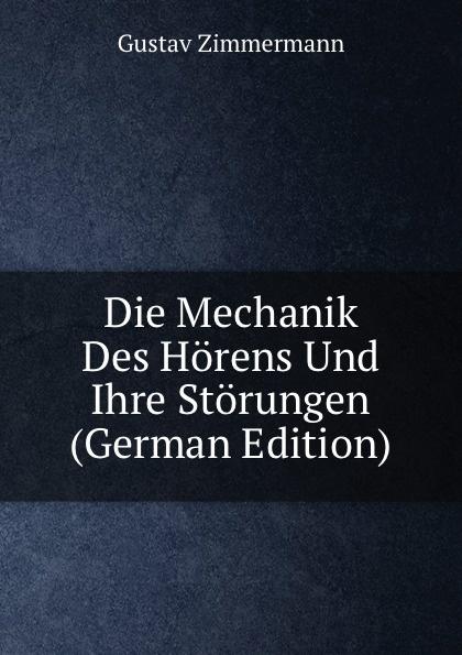Gustav Zimmermann Die Mechanik Des Horens Und Ihre Storungen (German Edition) josef weisstein die rationelle mechanik german edition