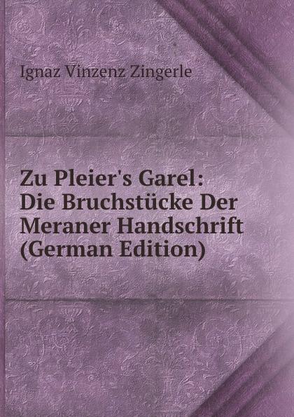 Ignaz Vinzenz Zingerle Zu Pleier.s Garel: Die Bruchstucke Der Meraner Handschrift (German Edition) kankoffer ignaz geschichte der kreuzzuge german edition