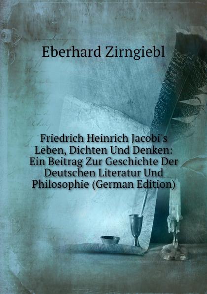 купить Eberhard Zirngiebl Friedrich Heinrich Jacobi.s Leben, Dichten Und Denken: Ein Beitrag Zur Geschichte Der Deutschen Literatur Und Philosophie (German Edition) дешево