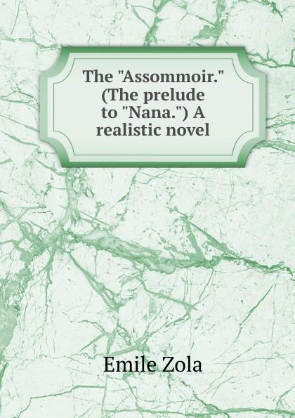 Zola Emile The Assommoir. (The prelude to Nana.) A realistic novel. emile zola ernest a vizetelly the joy of life
