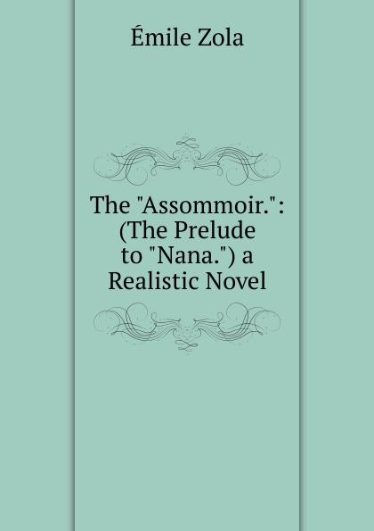 Zola Emile The Assommoir.: (The Prelude to Nana.) a Realistic Novel emile zola ernest a vizetelly the joy of life