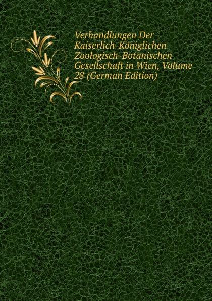 Фото - Verhandlungen Der Kaiserlich-Koniglichen Zoologisch-Botanischen Gesellschaft in Wien, Volume 28 (German Edition) zoologisch botanische gesellschaft in wien verhandlungen der kaiserlich koniglichen zoologisch botanischen gesellschaft in wien bd 30 1880
