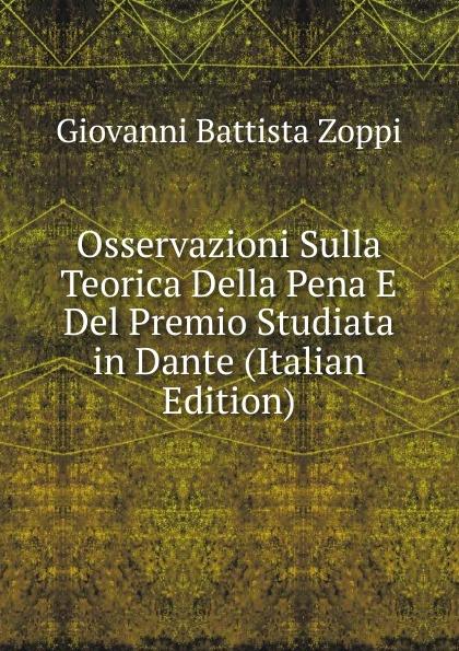 Giovanni Battista Zoppi Osservazioni Sulla Teorica Della Pena E Del Premio Studiata in Dante (Italian Edition) giovanni meli massime e giudizi italian edition