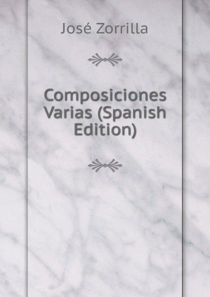 José Zorrilla Composiciones Varias (Spanish Edition) plácido poesias completas con doscientas diez composiciones ineditas spanish edition