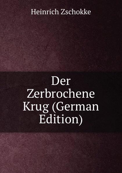 Heinrich Zschokke Der Zerbrochene Krug (German Edition)