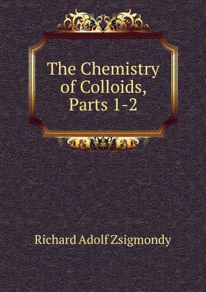 лучшая цена Richard Adolf Zsigmondy The Chemistry of Colloids, Parts 1-2