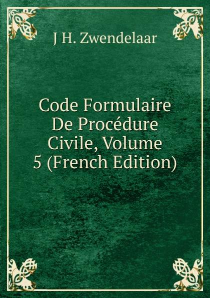 где купить J H. Zwendelaar Code Formulaire De Procedure Civile, Volume 5 (French Edition) по лучшей цене