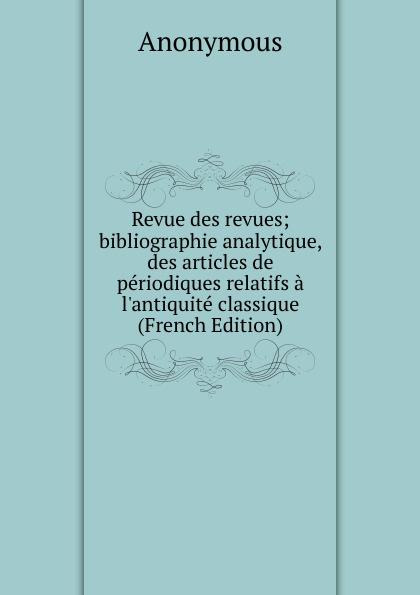 M. l'abbé Trochon Revue des revues; bibliographie analytique, des articles de periodiques relatifs a l.antiquite classique (French Edition) marie felicite brosset bibliographie analytique 1824 1879
