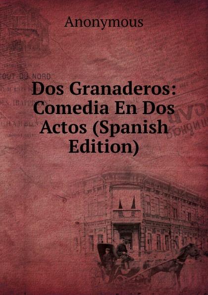 Фото - M. l'abbé Trochon Dos Granaderos: Comedia En Dos Actos (Spanish Edition) comedia infantil