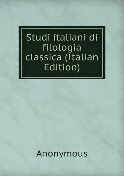 M. l'abbé Trochon Studi italiani di filologia classica (Italian Edition) neumann fritz la filologia romanza italian edition