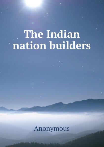 M. l'abbé Trochon The Indian nation builders стоимость