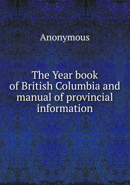 M. l'abbé Trochon The Year book of British Columbia and manual of provincial information r edward gosnell compiled from the year book of british columbia and manual of provincial information microform