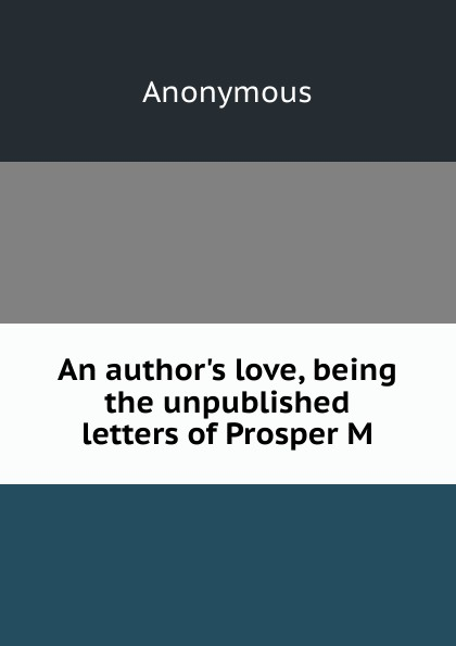 M. labbé Trochon An  love, being the unpublished letters of Prosper M