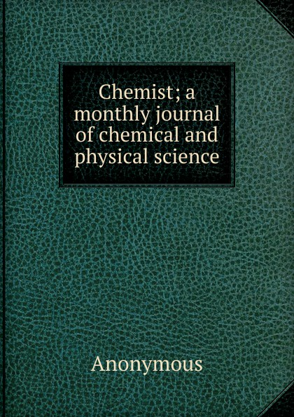 цены M. l'abbé Trochon Chemist; a monthly journal of chemical and physical science