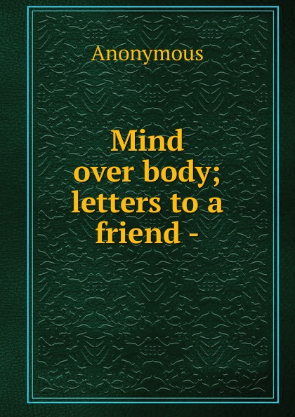 M. l'abbé Trochon Mind over body; letters to a friend - mind over mind