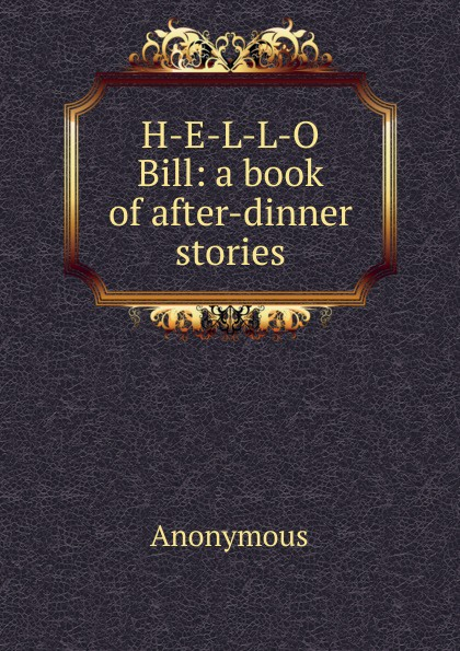 M. l'abbé Trochon H-E-L-L-O Bill: a book of after-dinner stories m l abbé trochon the edison alkaline storage battery