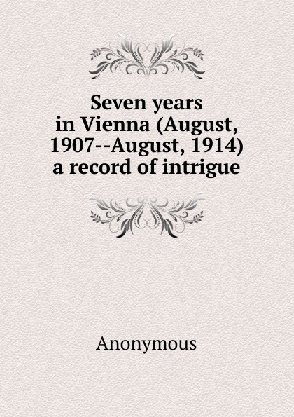 M. l'abbé Trochon Seven years in Vienna (August, 1907--August, 1914) a record of intrigue цена и фото