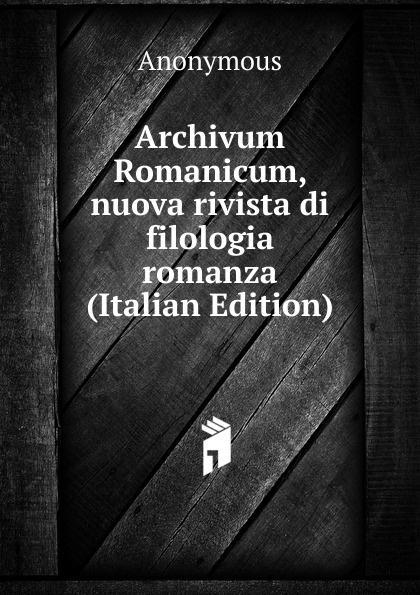 M. l'abbé Trochon Archivum Romanicum, nuova rivista di filologia romanza (Italian Edition) neumann fritz la filologia romanza italian edition