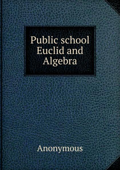 M. l'abbé Trochon Public school Euclid and Algebra a high school algebra