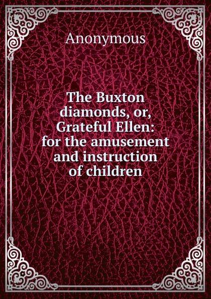M. l'abbé Trochon The Buxton diamonds, or, Grateful Ellen: for the amusement and instruction of children felix adler the moral instruction of children