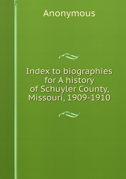 M. labbé Trochon Index to biographies for A history of Schuyler County, Missouri, 1909-1910