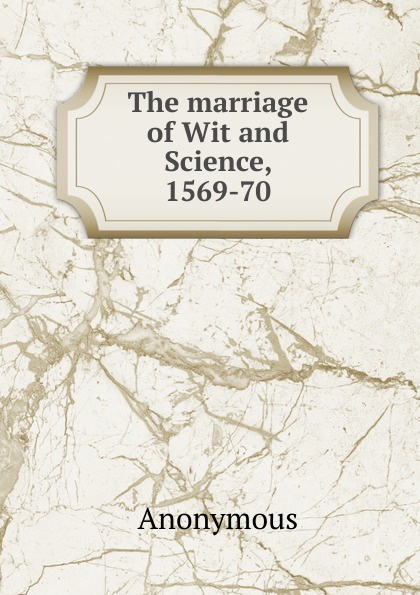 M. l'abbé Trochon The marriage of Wit and Science, 1569-70 richmond m the marriage pact