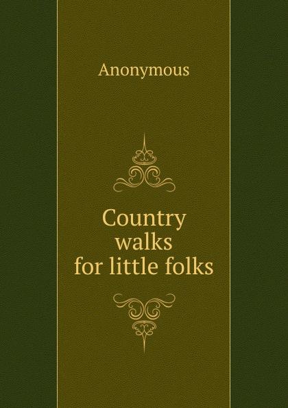 M. l'abbé Trochon Country walks for little folks unknown little scenes for little folks