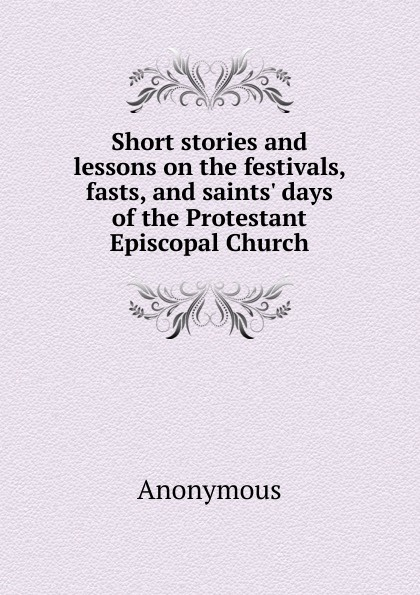 Фото - M. l'abbé Trochon Short stories and lessons on the festivals, fasts, and saints. days of the Protestant Episcopal Church archimandrite tikhon shevkunov everyday saints and other stories