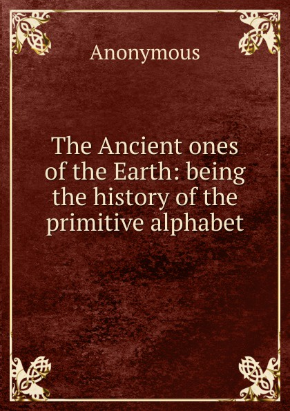 M. labbé Trochon The Ancient ones of the Earth: being history primitive alphabet