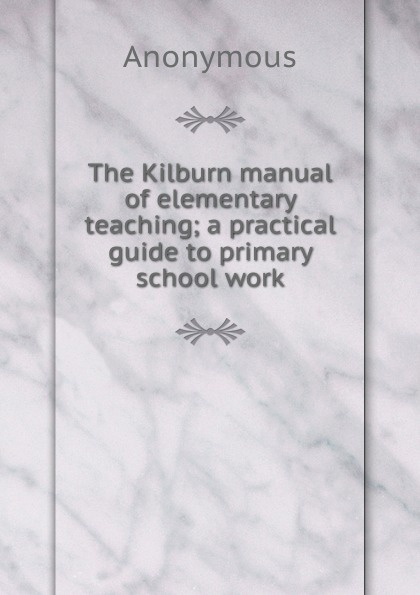 M. labbé Trochon The Kilburn manual of elementary teaching; a practical guide to primary school work