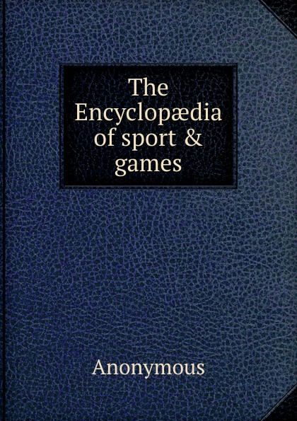 The Encyclopaedia of sport . games