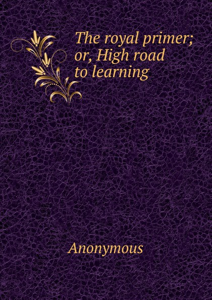 лучшая цена M. l'abbé Trochon The royal primer; or, High road to learning