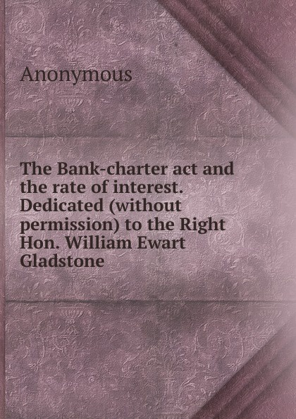 M. l'abbé Trochon The Bank-charter act and the rate of interest. Dedicated (without permission) to the Right Hon. William Ewart Gladstone gladstone william ewart studies on homer and the homeric age vol 3 of 3