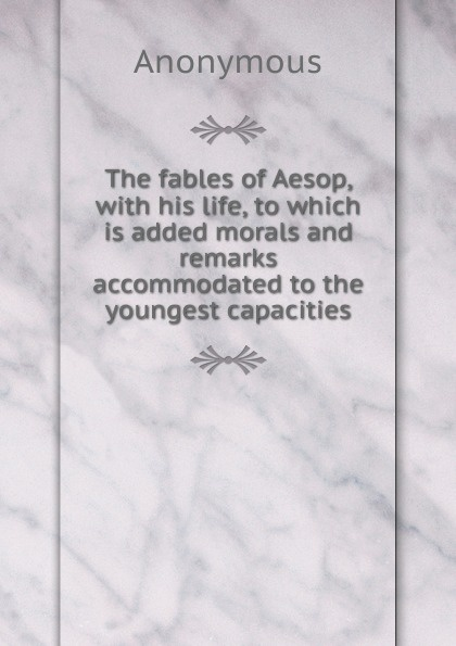 M. l'abbé Trochon The fables of Aesop, with his life, to which is added morals and remarks accommodated to the youngest capacities aesop s fables