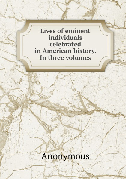 M. l'abbé Trochon Lives of eminent individuals celebrated in American history. In three volumes