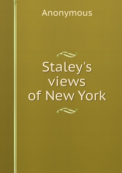 Staley. s views of New York . ...