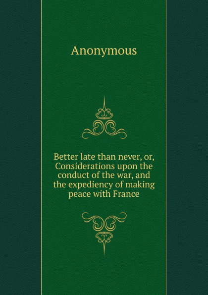 Фото - M. l'abbé Trochon Better late than never, or, Considerations upon the conduct of the war, and the expediency of making peace with France gifted 2 better late than never