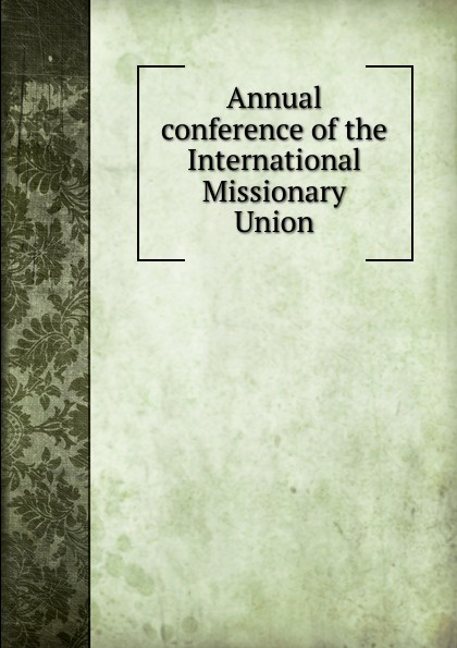 Annual conference of the International Missionary Union