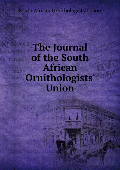 South African Ornithologists' Union The Journal of the South African Ornithologists. Union south african style